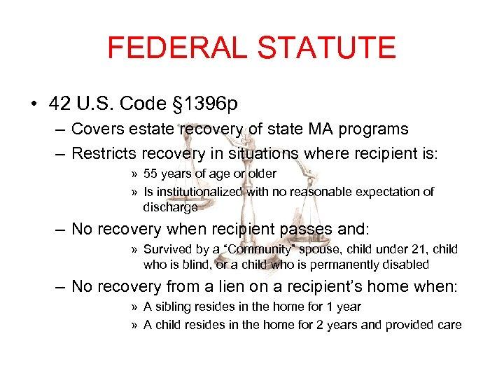 FEDERAL STATUTE • 42 U. S. Code § 1396 p – Covers estate recovery