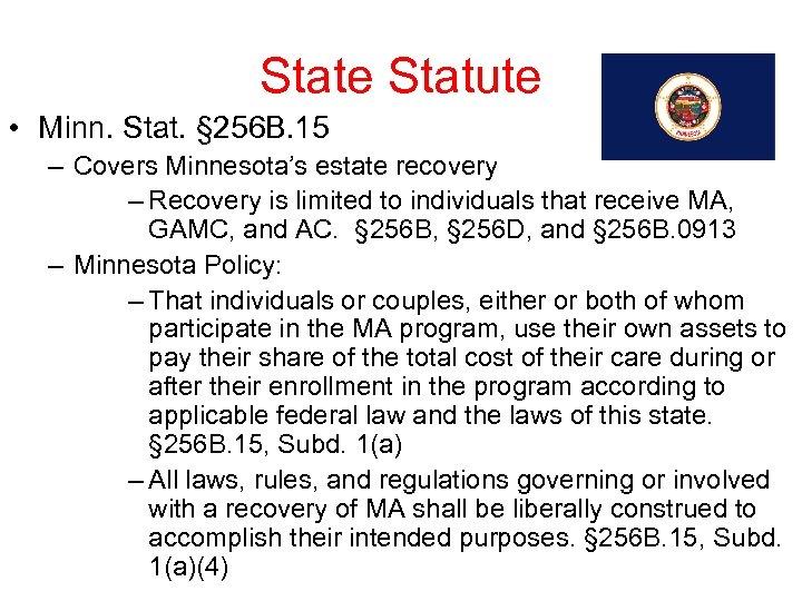 State Statute • Minn. Stat. § 256 B. 15 – Covers Minnesota's estate recovery