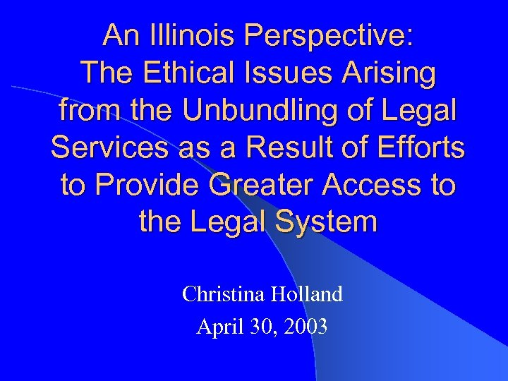 An Illinois Perspective: The Ethical Issues Arising from the Unbundling of Legal Services as
