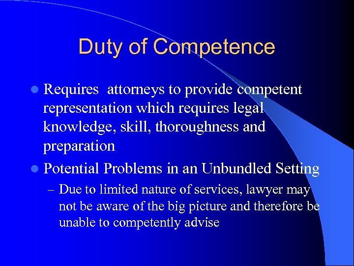 Duty of Competence l Requires attorneys to provide competent representation which requires legal knowledge,