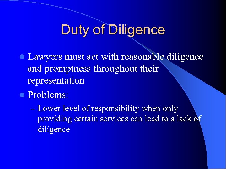 Duty of Diligence l Lawyers must act with reasonable diligence and promptness throughout their