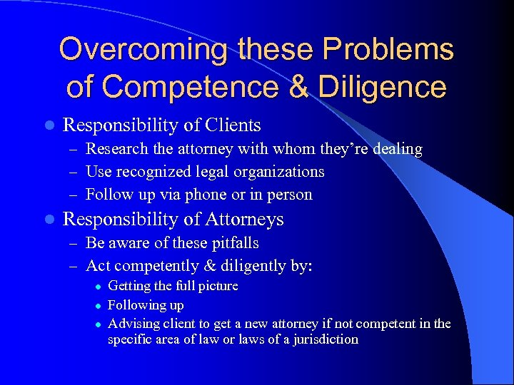 Overcoming these Problems of Competence & Diligence l Responsibility of Clients – Research the