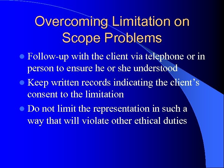 Overcoming Limitation on Scope Problems l Follow-up with the client via telephone or in