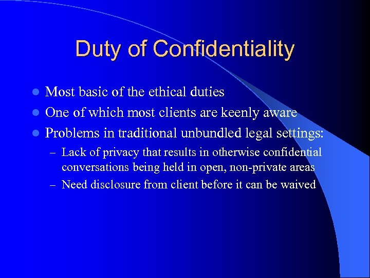 Duty of Confidentiality Most basic of the ethical duties l One of which most