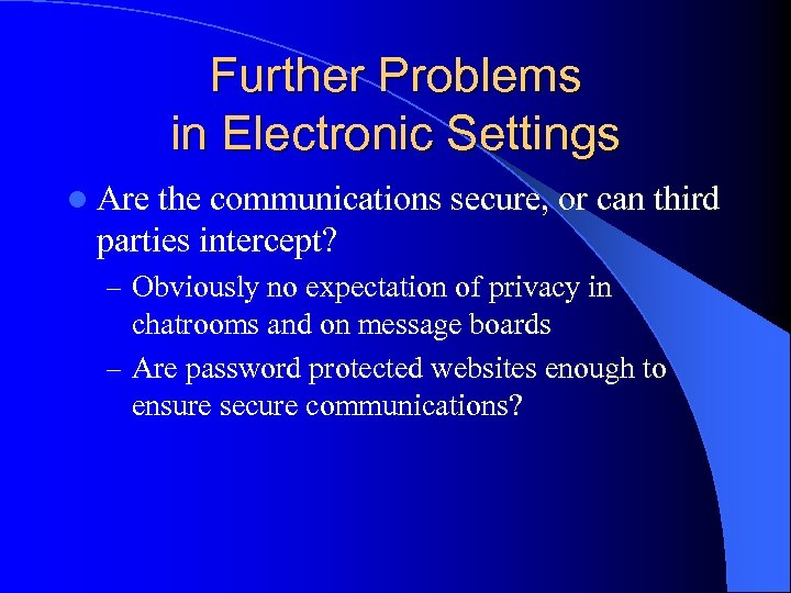 Further Problems in Electronic Settings l Are the communications secure, or can third parties