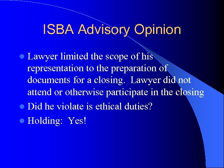 ISBA Advisory Opinion l Lawyer limited the scope of his representation to the preparation