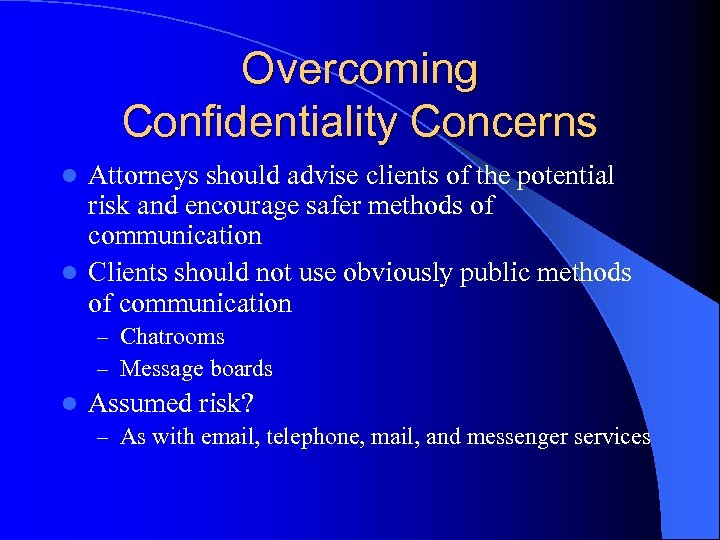 Overcoming Confidentiality Concerns Attorneys should advise clients of the potential risk and encourage safer