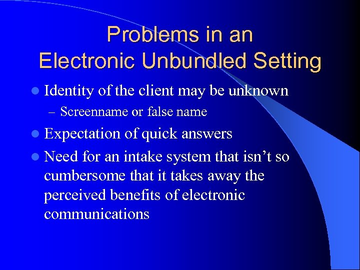 Problems in an Electronic Unbundled Setting l Identity of the client may be unknown