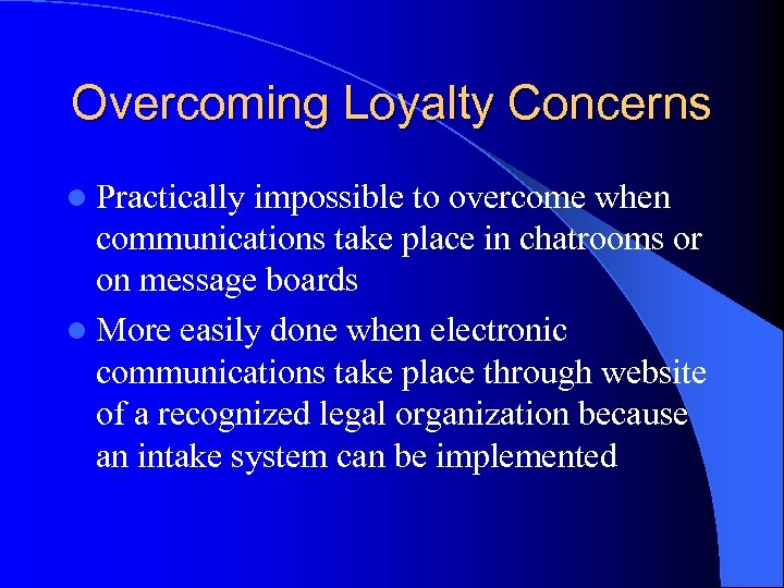 Overcoming Loyalty Concerns l Practically impossible to overcome when communications take place in chatrooms