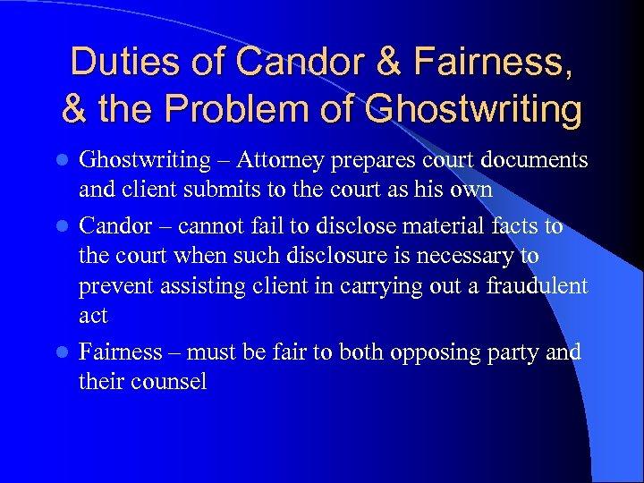 Duties of Candor & Fairness, & the Problem of Ghostwriting – Attorney prepares court