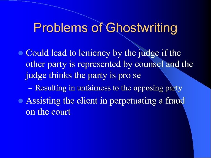 Problems of Ghostwriting l Could lead to leniency by the judge if the other