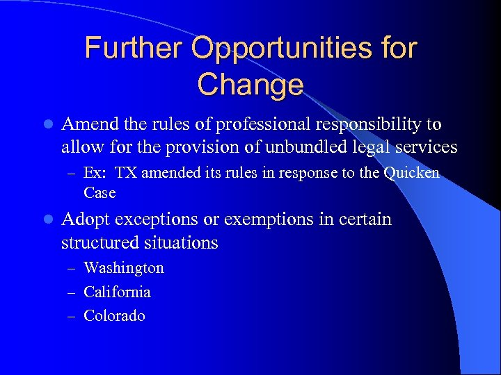 Further Opportunities for Change l Amend the rules of professional responsibility to allow for
