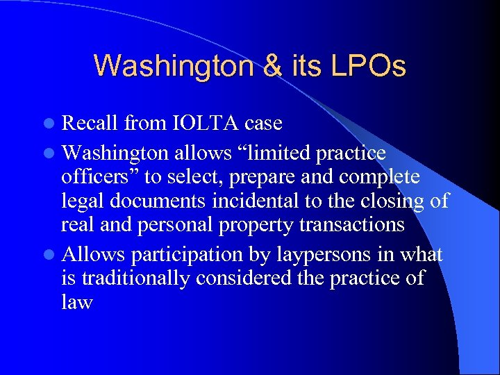 "Washington & its LPOs l Recall from IOLTA case l Washington allows ""limited practice"