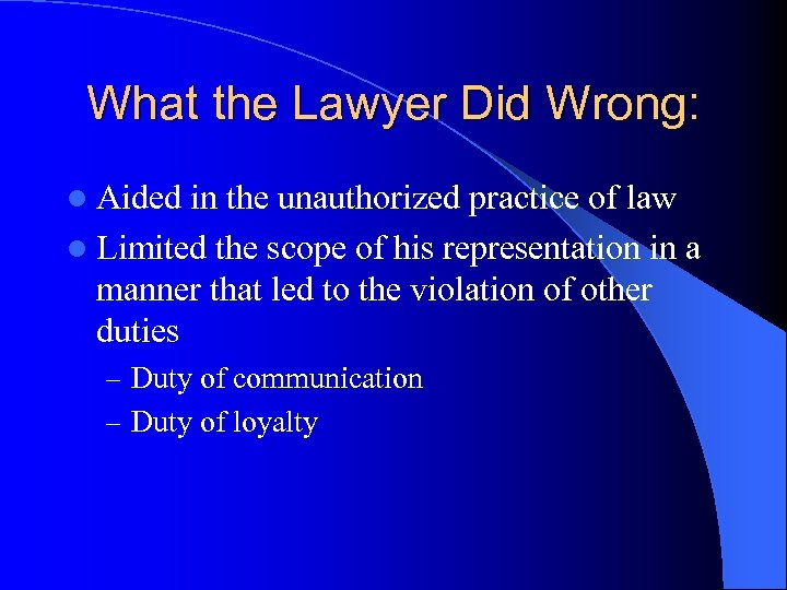 What the Lawyer Did Wrong: l Aided in the unauthorized practice of law l