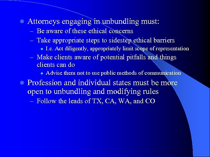 l Attorneys engaging in unbundling must: – Be aware of these ethical concerns –