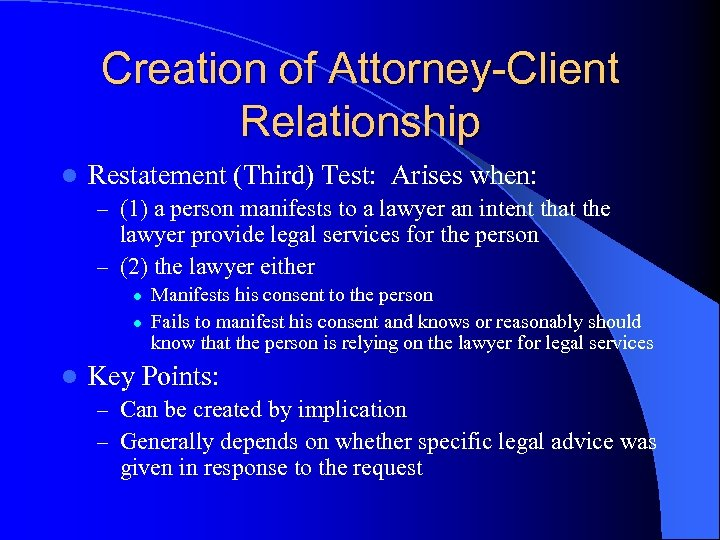 Creation of Attorney-Client Relationship l Restatement (Third) Test: Arises when: – (1) a person