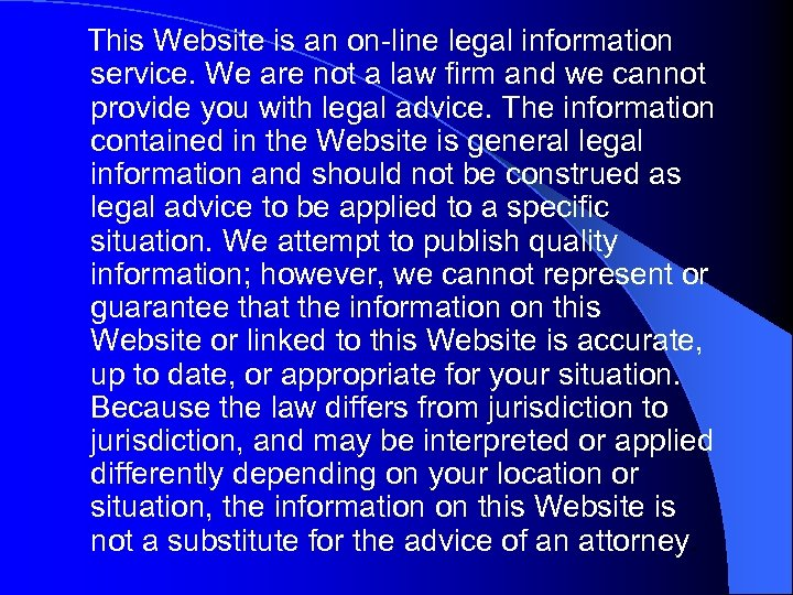 This Website is an on-line legal information service. We are not a law