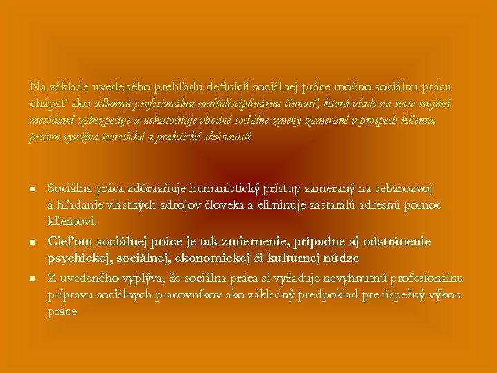 Na základe uvedeného prehľadu definícií sociálnej práce možno sociálnu prácu chápať ako odbornú profesionálnu