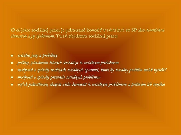 O objekte sociálnej práce je primerané hovoriť v súvislosti so SP ako teoretickou činnosťou