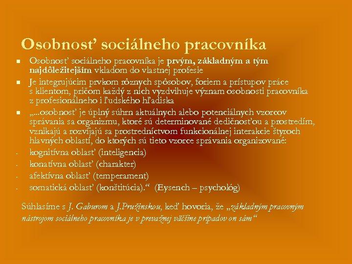 Osobnosť sociálneho pracovníka n n n - Osobnosť sociálneho pracovníka je prvým, základným a