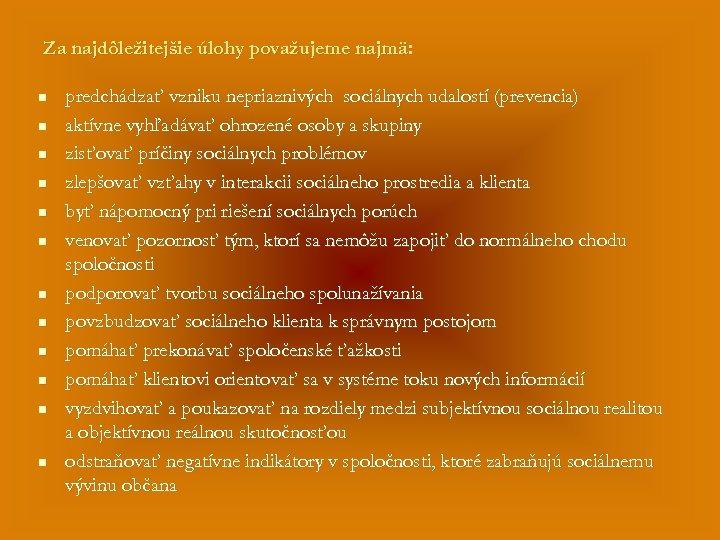 Za najdôležitejšie úlohy považujeme najmä: n n n predchádzať vzniku nepriaznivých sociálnych udalostí (prevencia)