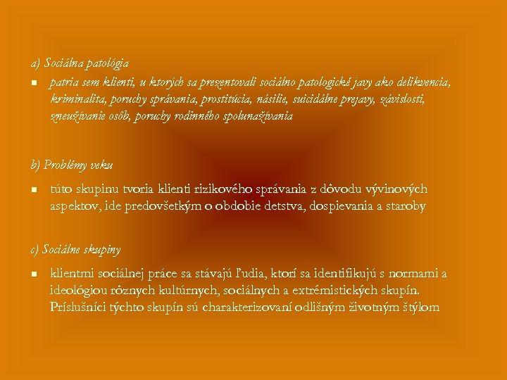 a) Sociálna patológia n patria sem klienti, u ktorých sa prezentovali sociálno patologické javy