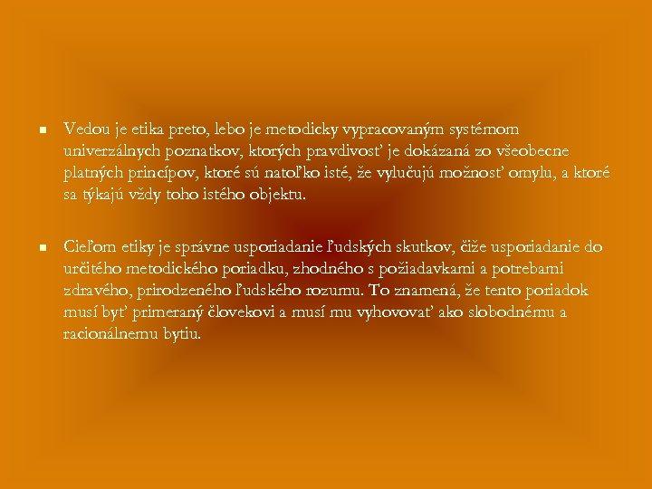 n Vedou je etika preto, lebo je metodicky vypracovaným systémom univerzálnych poznatkov, ktorých pravdivosť