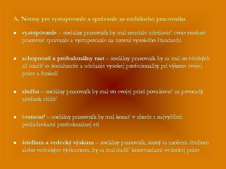 A. Normy pre vystupovanie a správanie sa sociálneho pracovníka n vystupovanie – sociálny pracovník