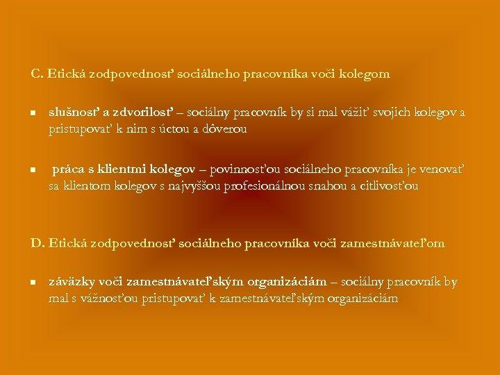 C. Etická zodpovednosť sociálneho pracovníka voči kolegom n slušnosť a zdvorilosť – sociálny pracovník