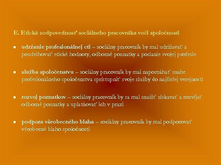 E. Etická zodpovednosť sociálneho pracovníka voči spoločnosti n udržanie profesionálnej cti – sociálny pracovník