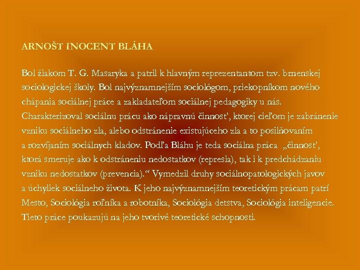 ARNOŠT INOCENT BLÁHA Bol žiakom T. G. Masaryka a patril k hlavným reprezentantom tzv.