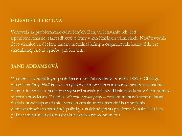 ELISABETH FRYOVÁ Venovala sa problematike odsúdených žien, vzdelávaniu ich detí a penitencionárnej starostlivosti o