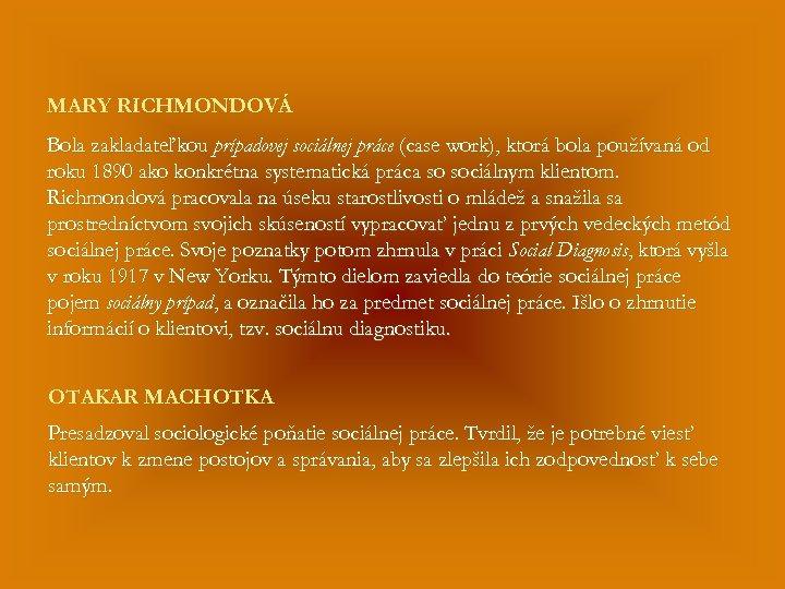 MARY RICHMONDOVÁ Bola zakladateľkou prípadovej sociálnej práce (case work), ktorá bola používaná od roku