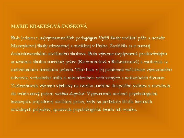 MARIE KRAKEŠOVÁ-DOŠKOVÁ Bola jednou z najvýznamnejších pedagógov Vyšší školy sociální péče a neskôr Masarykovej