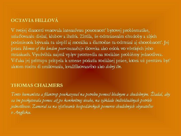OCTAVIA HILLOVÁ V svojej činnosti venovala intenzívnu pozornosť bytovej problematike, zriaďovaniu dielní, klubov a