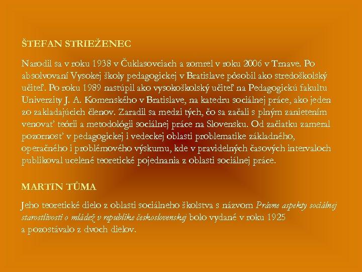 ŠTEFAN STRIEŽENEC Narodil sa v roku 1938 v Čuklasovciach a zomrel v roku 2006