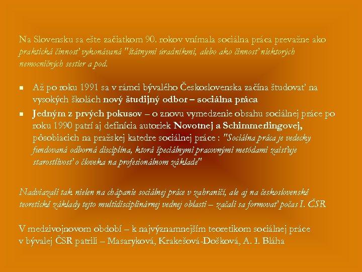 Na Slovensku sa ešte začiatkom 90. rokov vnímala sociálna práca prevažne ako praktická činnosť