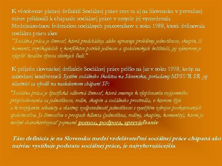 K všeobecne platnej definícií Sociálnej práce sme sa aj na Slovensku v prevažnej miere