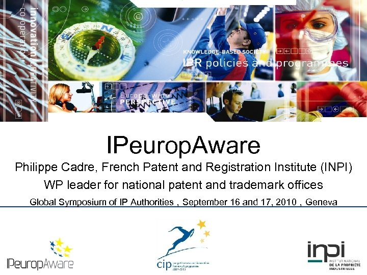 IPeurop. Aware Philippe Cadre, French Patent and Registration Institute (INPI) WP leader for national