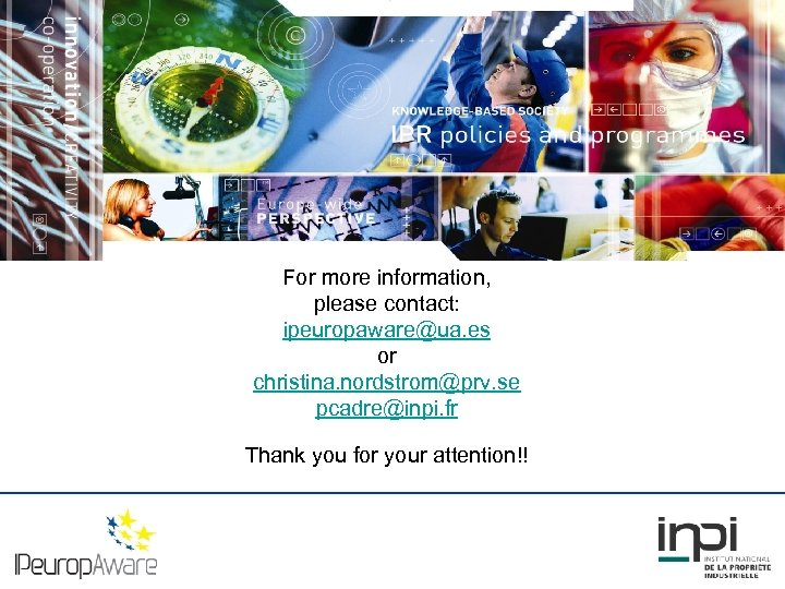 For more information, please contact: ipeuropaware@ua. es or christina. nordstrom@prv. se pcadre@inpi. fr Thank