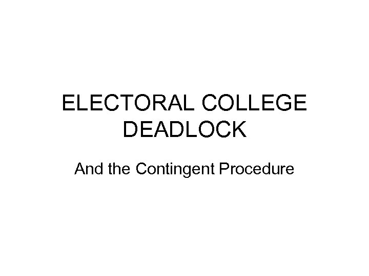 ELECTORAL COLLEGE DEADLOCK And the Contingent Procedure