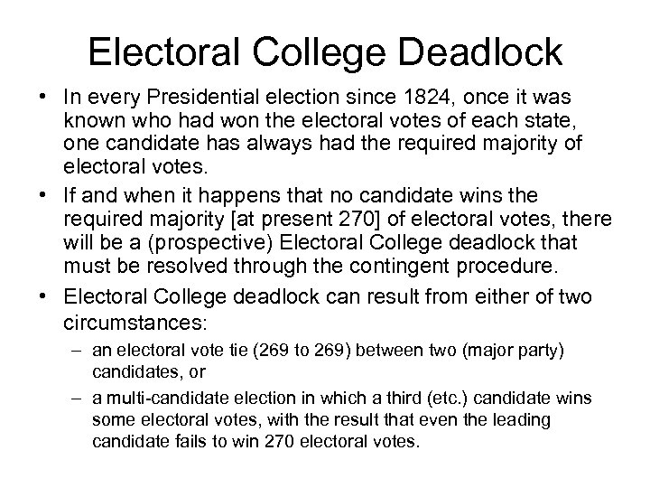 Electoral College Deadlock • In every Presidential election since 1824, once it was known