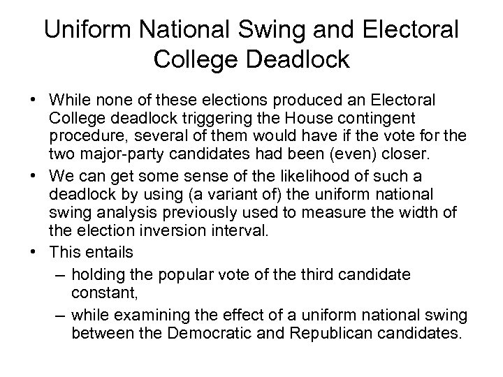 Uniform National Swing and Electoral College Deadlock • While none of these elections produced
