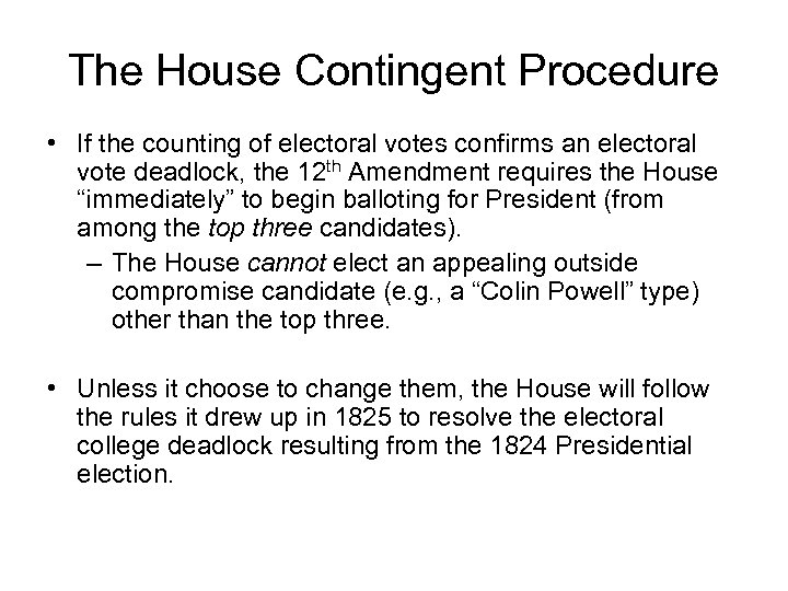 The House Contingent Procedure • If the counting of electoral votes confirms an electoral