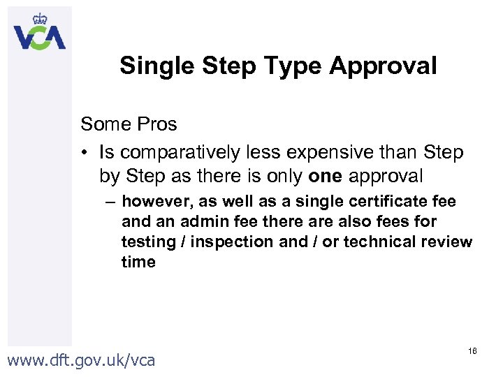 Single Step Type Approval Some Pros • Is comparatively less expensive than Step by