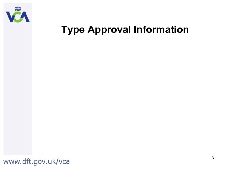 Type Approval Information www. dft. gov. uk/vca 3