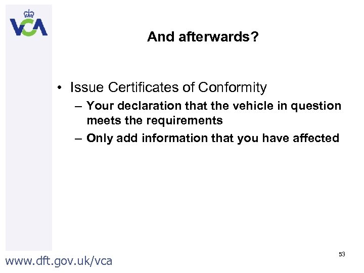 And afterwards? • Issue Certificates of Conformity – Your declaration that the vehicle in