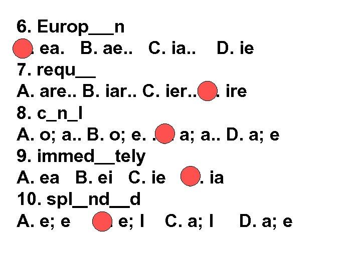 6. Europ n A. ea. B. ae. . C. ia. . D. ie 7.