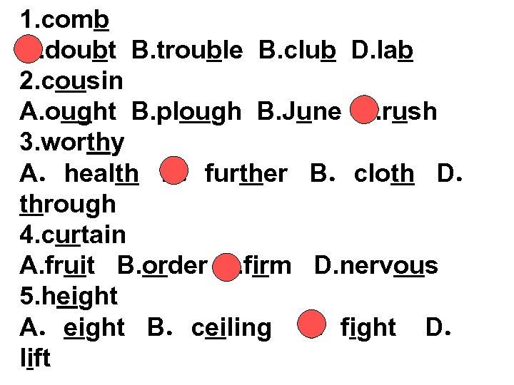 1. comb A. doubt B. trouble B. club D. lab 2. cousin A. ought