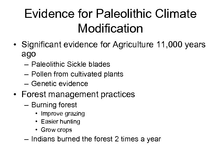 Evidence for Paleolithic Climate Modification • Significant evidence for Agriculture 11, 000 years ago